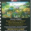 Villa-Lobos: Symphony No. 4/Piano Concerto No. 5/...