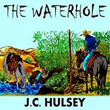 The Waterhole: A Short Western (       UNABRIDGED) by J.C. Hulsey Narrated by J.C. Hulsey