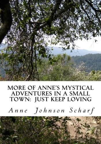 More of Anne's Mystical Adventures in a Small Town:  Just Keep Loving