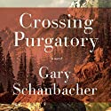 Crossing Purgatory: A Novel Audiobook by Gary Schanbacher Narrated by William Dufris