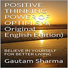Positive Thinking, Power of Optimism: Believe in Yourself for Better Living Audiobook by Gautam Sharma Narrated by Kamaria Goggins