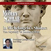The Modern Scholar: In Michelangelos Shadow: The Mystery of Modern Italy | [Joseph Luzzi]