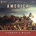The Idea of America (       UNABRIDGED) by Gordon S Wood Narrated by Robert Fass