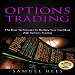 Options Trading, Volume 3: The Best Techniques to Multiply Your Cashflow with Options Trading | Samuel Rees