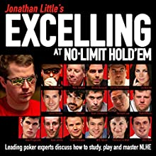 Jonathan Little's Excelling at No-Limit Hold'em (       UNABRIDGED) by Jonathan Little, Phil Hellmuth, Mike Sexton, Olivier Busquet, Will Tipton Narrated by Jonathan Little