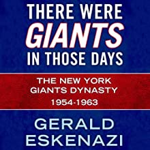 There Were Giants in Those Days: The New York Giants Dynasty 1954-1963 (       UNABRIDGED) by Gerald Eskenazi Narrated by Paul Boehmer