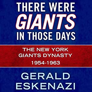 There Were Giants in Those Days: The New York Giants Dynasty 1954-1963 | [Gerald Eskenazi]