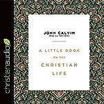A Little Book on the Christian Life | John Calvin