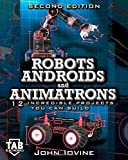 img - for Robots, Androids and Animatrons, Second Edition : 12 Incredible Projects You Can Build book / textbook / text book