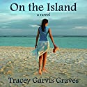 On the Island Audiobook by Tracey Garvis Graves Narrated by Heidi Baker