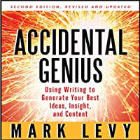 Accidental Genius: Using Writing to Generate Your Best Ideas, Insight and Content (       UNABRIDGED) by Mark Levy Narrated by Bronson Pinchot