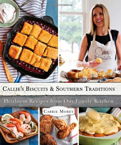 Callie's Biscuits and Southern Traditions: Heirloom Recipes from Our Family Kitchen (Charleston Kitchen compare prices)