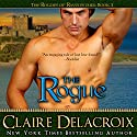 The Rogue: The Rogues of Ravensmuir, Book 1 (       UNABRIDGED) by Claire Delacroix Narrated by Ashley Klanac