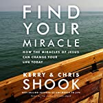 Find Your Miracle: How the Miracles of Jesus Can Change Your Life Today | Kerry Shook,Chris Shook