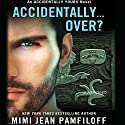 Accidentally... Over? (       UNABRIDGED) by Mimi Jean Pamfiloff Narrated by Helen Wick