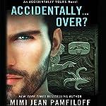 Accidentally... Over? | Mimi Jean Pamfiloff