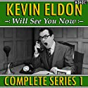 Kevin Eldon Will See You Now: The Complete Series 1 Audiobook by Kevin Eldon, Joel Morris, Jason Hazeley, Julia Davis Narrated by Kevin Eldon,  AudioGO Ltd, Amelia Bullmore, Rosie Cavaliero