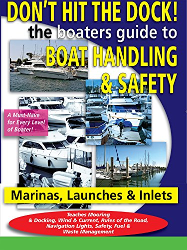Don't Hit the Dock The Boaters Guide to Boat Handling & Safety