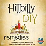 Hillbilly DIY Remedies: Homemade, Organic, and Natural Healing Recipes from Grandma to You |  The Healthy Reader