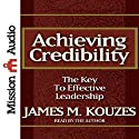 Achieving Credibility: The Key to Effective Leadership (       UNABRIDGED) by James M. Kouzes, Tom Peters (introduction) Narrated by James M. Kouzes