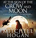 At the Sign of the Crow and Moon: A Sorcery Ascendant Prequel Novella Hörbuch von Mitchell Hogan Gesprochen von: Oliver Wyman
