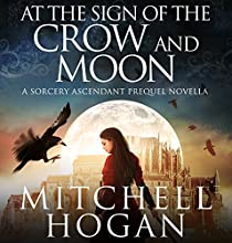 FREE: At the Sign of the Crow and Moon: A Sorcery Ascendant Prequel Novella Audiobook by Mitchell Hogan Narrated by Oliver Wyman