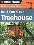 img - for By Charlie Self - The Complete Guide: Build Your Kids a Treehouse (2/28/07) book / textbook / text book