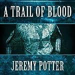 A Trail of Blood | Jeremy Potter