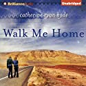 Walk Me Home (       UNABRIDGED) by Catherine Ryan Hyde Narrated by Cristina Panfilio