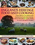 England's Heritage Food and Cooking: A Classic Collection of 160 Traditional Recipes From This Rich and Varied Culinary Landscape