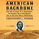 American to the Backbone: The Life of James W. C. Pennington, the Fugitive Slave Who Became One of the First Black Abolitionists Audiobook by Christopher L. Webber Narrated by Karl Miller