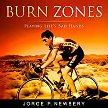 Burn Zones: Playing Life's Bad Hands (       UNABRIDGED) by Jorge P. Newbery Narrated by Larry Wayne