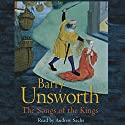 The Songs of the Kings (       UNABRIDGED) by Barry Unsworth Narrated by Andrew Sachs