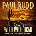 Wild Wild Dead (       UNABRIDGED) by Paul Rudd Narrated by Lori McKissack, Bruno McKissack