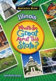 Illinois: Whats So Great About This State (Arcadia Kids)