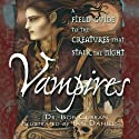 Vampires: A Field Guide to the Creatures That Stalk the Night (       UNABRIDGED) by Bob Curran Narrated by Shandon Loring