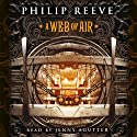 A Web of Air (       UNABRIDGED) by Philip Reeve Narrated by Jenny Agutter