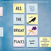 All the Bright Places (       UNABRIDGED) by Jennifer Niven Narrated by Kirby Heyborne, Ariadne Meyers