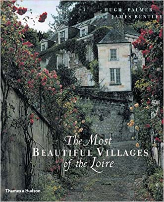The Most Beautiful Villages of the Loire written by Hugh Palmer