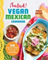 Â¡Salud! Vegan Mexican Cookbook: 150 Mouthwatering Recipes from Tamales to Churros