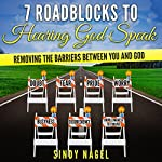 7 Roadblocks to Hearing God Speak: Removing the Barriers Between You and God | Sindy Nagel