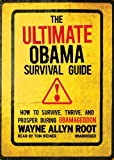 The Ultimate Obama Survival Guide: How to Survive, Thrive, and Prosper During Obamageddon (Library Edition)