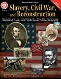 Slavery, Civil War, and Reconstruction, Grades 6 - 12 (American History Series)