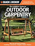 Black and Decker the Complete Guide to Outdoor Carpentry: Furnishings, Fences, Accessories, Pergolas, Planters, More (Black & Decker)