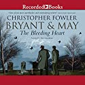 Bryant & May and the Bleeding Heart: A Peculiar Crimes Unit Mystery, Book 11 Audiobook by Christopher Fowler Narrated by Tim Goodman