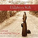 The Daughter's Walk: A Novel (       UNABRIDGED) by Jane Kirkpatrick Narrated by Kimberly Farr
