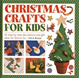 Christmas Crafts for Kids: 50 Step-by-step Decorations and Gift Ideas for Festive Fun Petra Boase