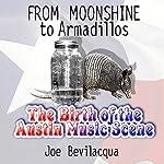 From Moonshine to Armadillos: The Birth of the Austin Music Scene | Joe Bevilacqua