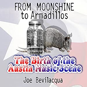 From Moonshine to Armadillos: The Birth of the Austin Music Scene | [Joe Bevilacqua]