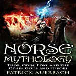 Norse Mythology: Thor, Odin, Loki, and the Other Gods and Heroes | Patrick Auerbach